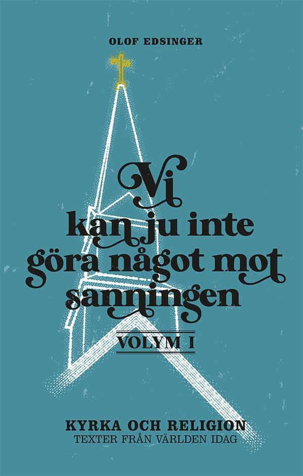 Olof Edsinger - Vi kan ju inte göra något mot sanningen - Volym 1