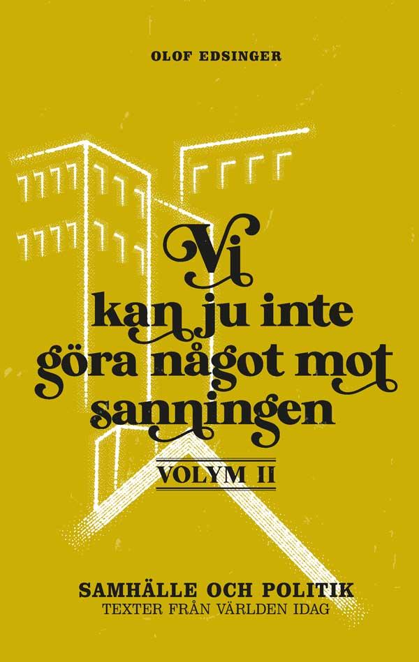 Vi kan ju inte göra något  mot sanningen - Volym 2 av Olof Edsinger